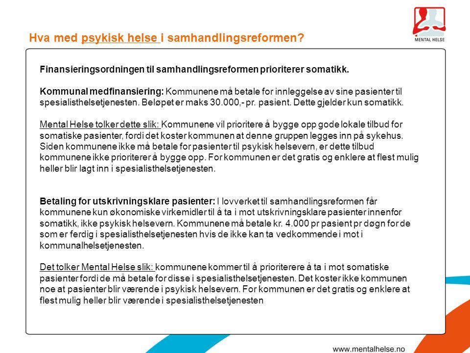 Hva med psykisk helse i samhandlingsreformen? Finansieringsordningen til samhandlingsreformen prioriterer somatikk. Kommunal medfinansiering: Kommunen