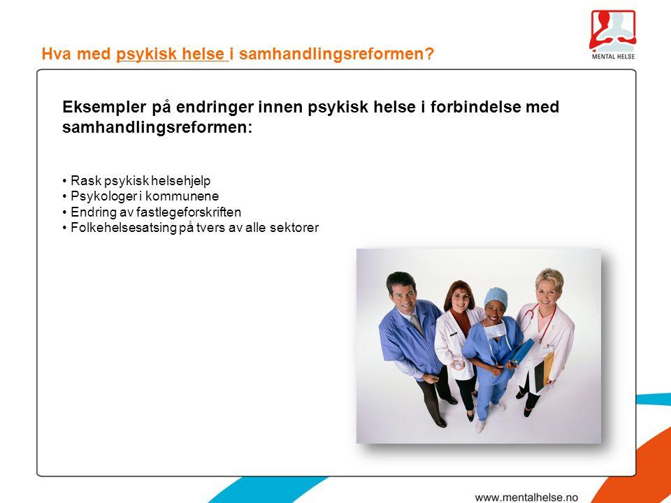 Hva med psykisk helse i samhandlingsreformen? Eksempler på endringer innen psykisk helse i forbindelse med samhandlingsreformen: • Rask psykisk helseh