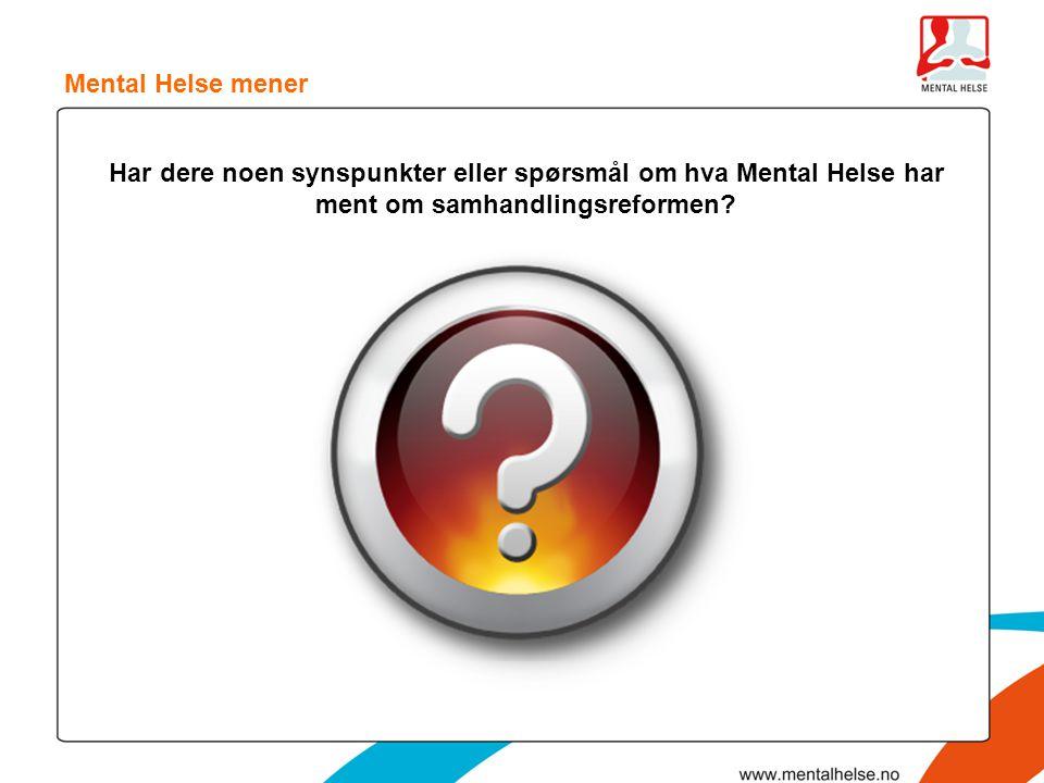 Har dere noen synspunkter eller spørsmål om hva Mental Helse har ment om samhandlingsreformen? Mental Helse mener