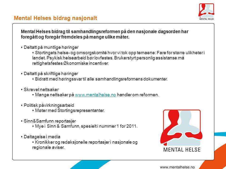 Mental Helses bidrag nasjonalt Mental Helses bidrag til samhandlingsreformen på den nasjonale dagsorden har foregått og foregår fremdeles på mange uli