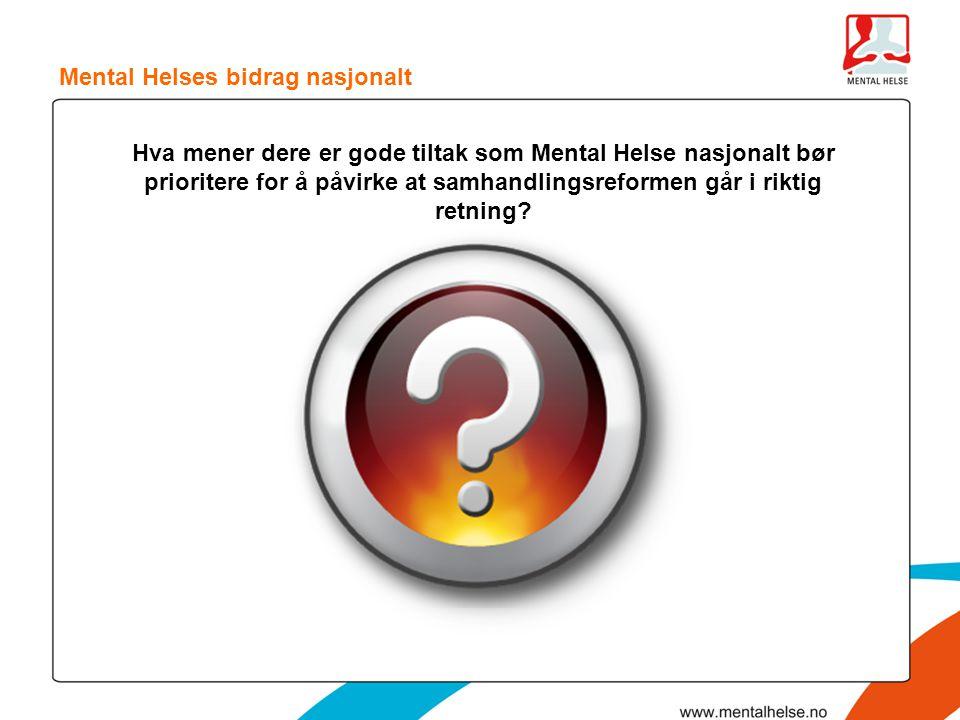 Mental Helses bidrag nasjonalt Hva mener dere er gode tiltak som Mental Helse nasjonalt bør prioritere for å påvirke at samhandlingsreformen går i rik