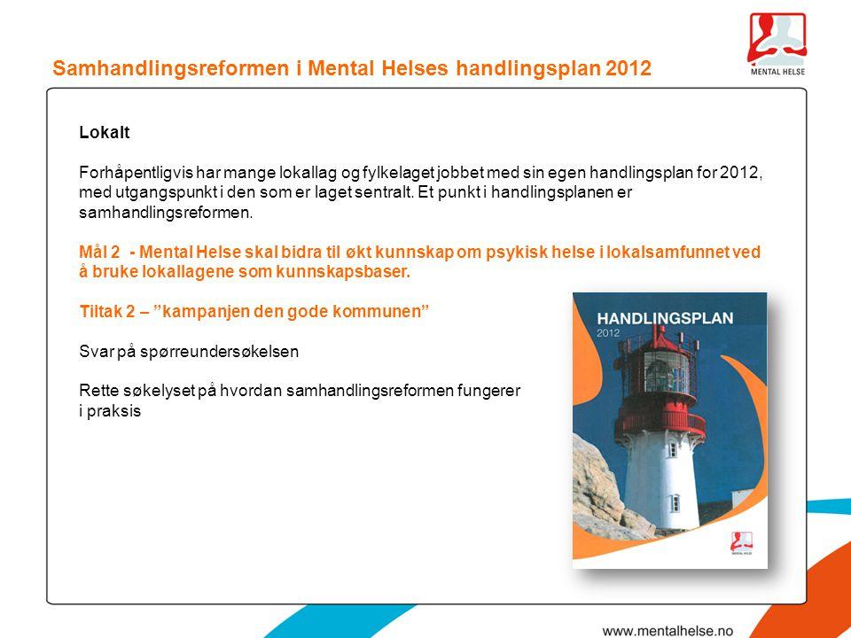 Samhandlingsreformen i Mental Helses handlingsplan 2012 Lokalt Forhåpentligvis har mange lokallag og fylkelaget jobbet med sin egen handlingsplan for