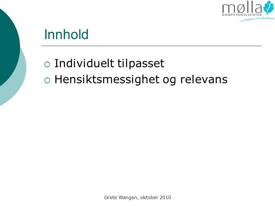 Grete Wangen, oktober 2010 Innhold  Individuelt tilpasset  Hensiktsmessighet og relevans