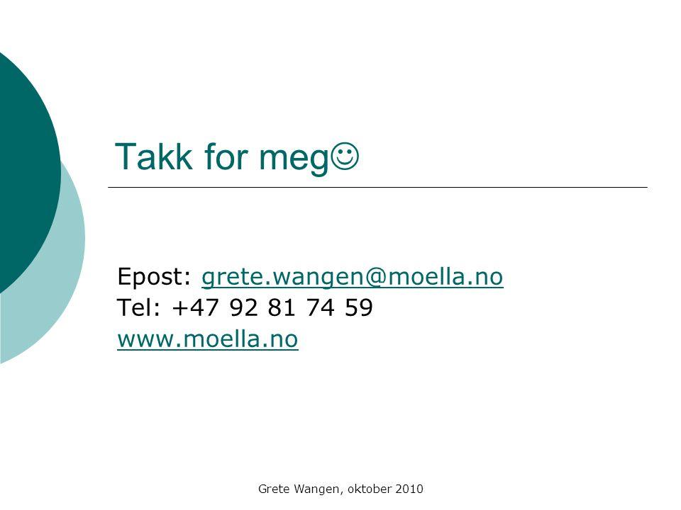 Grete Wangen, oktober 2010 Takk for meg  Epost: grete.wangen@moella.nogrete.wangen@moella.no Tel: +47 92 81 74 59 www.moella.no