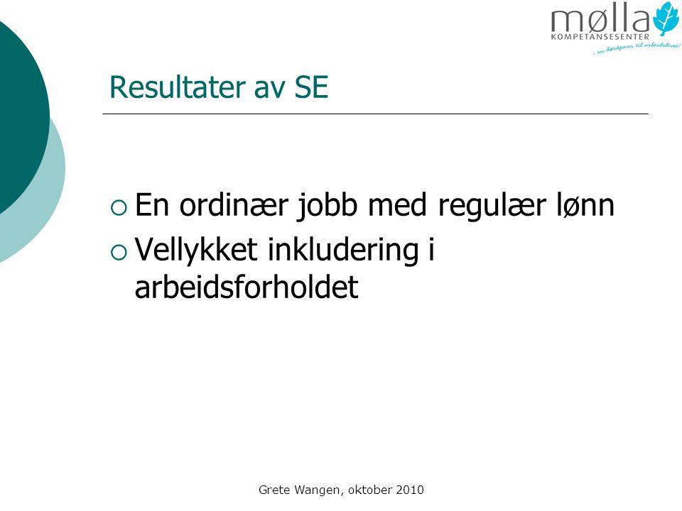 Grete Wangen, oktober 2010 Resultater av SE  En ordinær jobb med regulær lønn  Vellykket inkludering i arbeidsforholdet