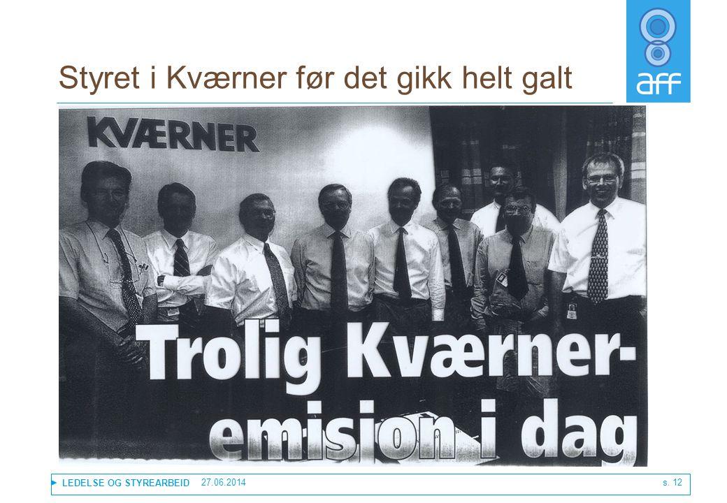 LEDELSE OG STYREARBEID 27.06.2014 s. 12 Styret i Kværner før det gikk helt galt