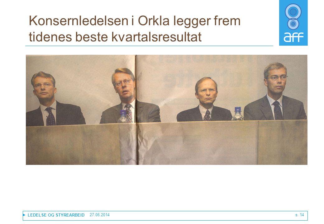 LEDELSE OG STYREARBEID 27.06.2014 s. 14 Konsernledelsen i Orkla legger frem tidenes beste kvartalsresultat