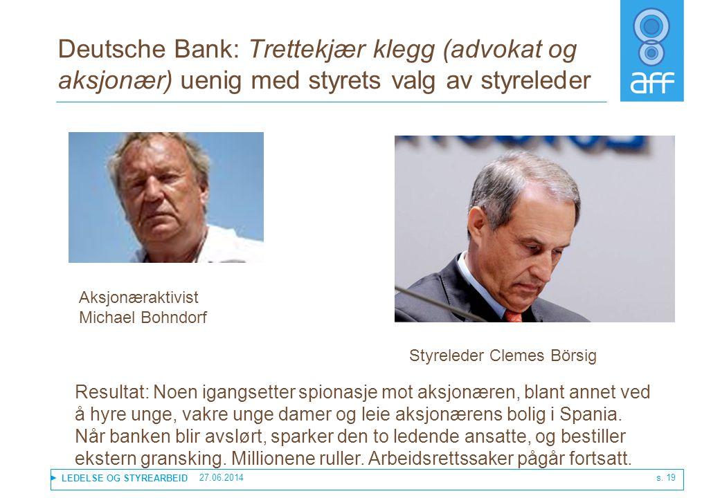 LEDELSE OG STYREARBEID Deutsche Bank: Trettekjær klegg (advokat og aksjonær) uenig med styrets valg av styreleder 27.06.2014 s. 19 Resultat: Noen igan