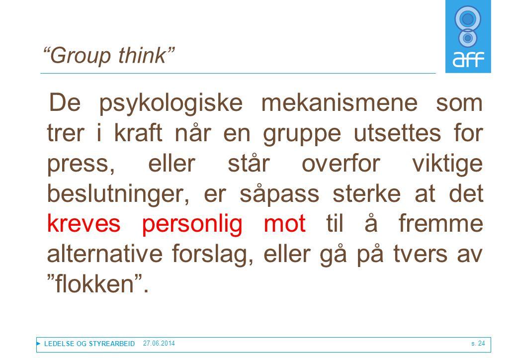 """LEDELSE OG STYREARBEID 27.06.2014 s. 24 """"Group think"""" De psykologiske mekanismene som trer i kraft når en gruppe utsettes for press, eller står overfo"""