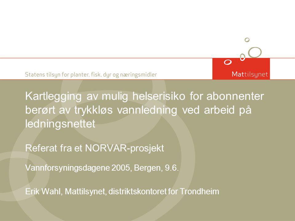 Kartlegging av mulig helserisiko for abonnenter berørt av trykkløs vannledning ved arbeid på ledningsnettet Referat fra et NORVAR-prosjekt Vannforsyningsdagene 2005, Bergen, 9.6.