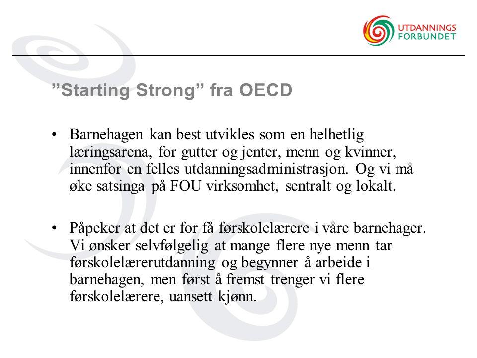 Starting Strong fra OECD •Barnehagen kan best utvikles som en helhetlig læringsarena, for gutter og jenter, menn og kvinner, innenfor en felles utdanningsadministrasjon.