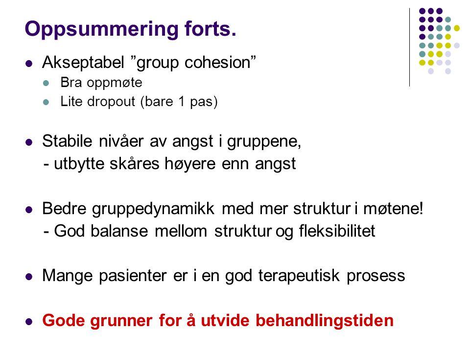 """Oppsummering forts.  Akseptabel """"group cohesion""""  Bra oppmøte  Lite dropout (bare 1 pas)  Stabile nivåer av angst i gruppene, - utbytte skåres høy"""