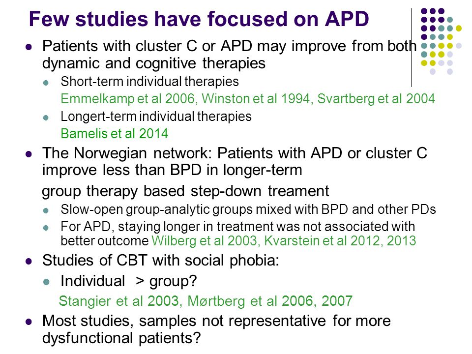 Few studies have focused on APD  Patients with cluster C or APD may improve from both dynamic and cognitive therapies  Short-term individual therapi