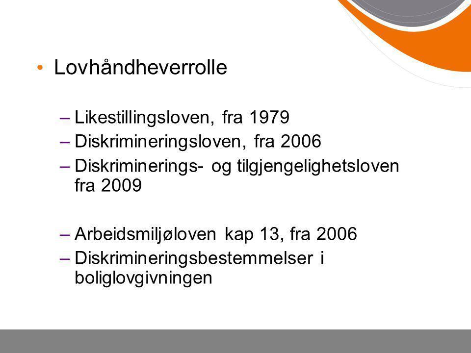 • Lovhåndheverrolle –Likestillingsloven, fra 1979 –Diskrimineringsloven, fra 2006 –Diskriminerings- og tilgjengelighetsloven fra 2009 –Arbeidsmiljøloven kap 13, fra 2006 –Diskrimineringsbestemmelser i boliglovgivningen