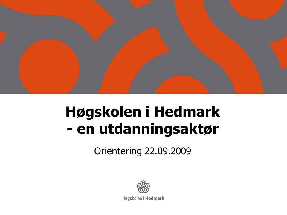 Høgskolen i Hedmark - en utdanningsaktør Orientering 22.09.2009