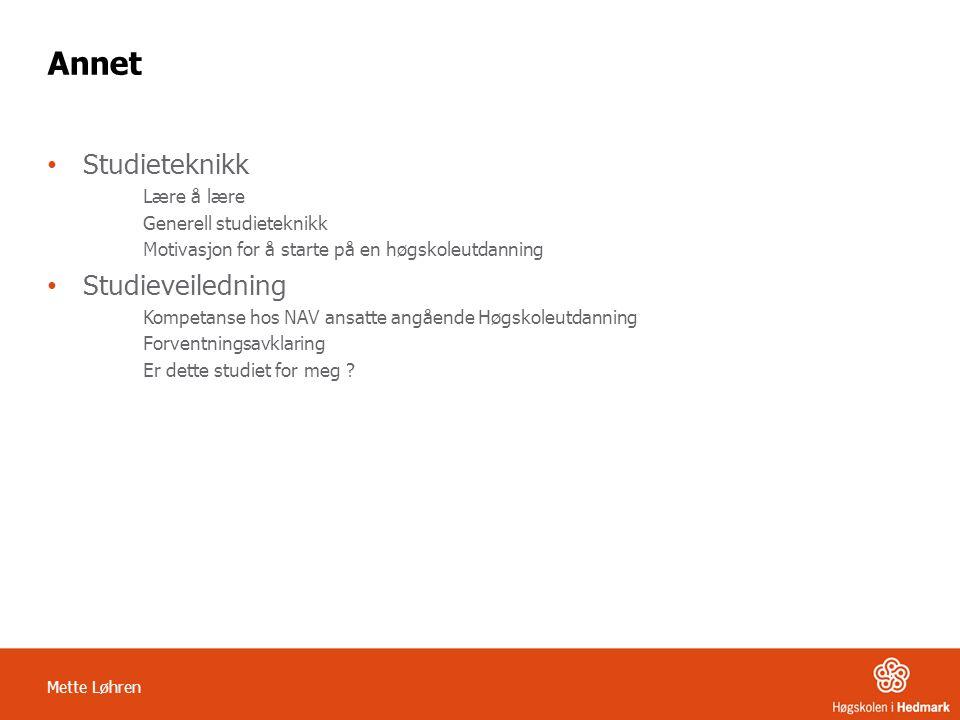 Mette Løhren Annet • Studieteknikk Lære å lære Generell studieteknikk Motivasjon for å starte på en høgskoleutdanning • Studieveiledning Kompetanse ho