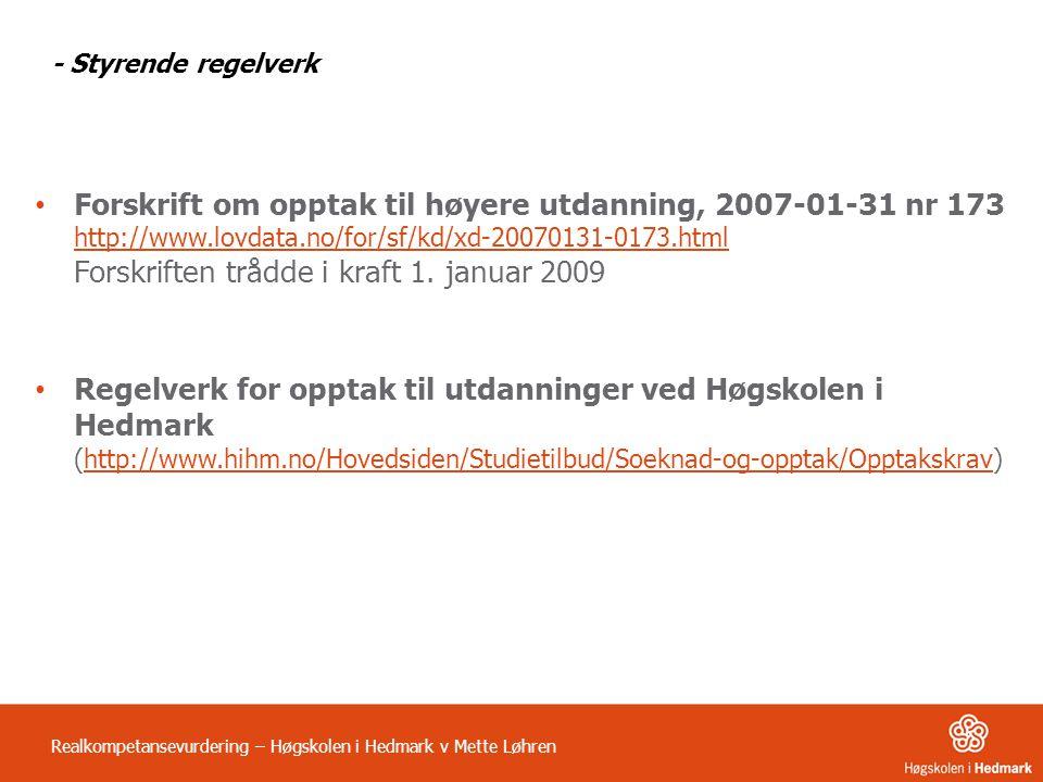 - Styrende regelverk • Forskrift om opptak til høyere utdanning, 2007-01-31 nr 173 http://www.lovdata.no/for/sf/kd/xd-20070131-0173.html Forskriften t