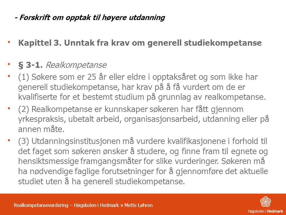 - Forskrift om opptak til høyere utdanning • Kapittel 3. Unntak fra krav om generell studiekompetanse • § 3-1. Realkompetanse • (1) Søkere som er 25 å