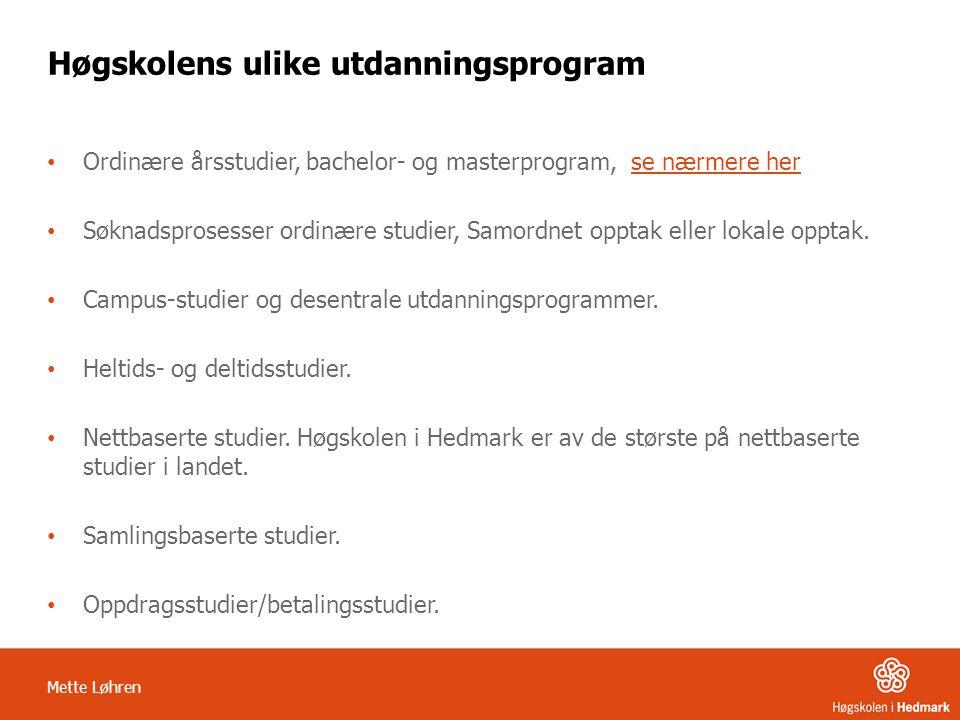 Mette Løhren Høgskolens ulike utdanningsprogram • Ordinære årsstudier, bachelor- og masterprogram, se nærmere herse nærmere her • Søknadsprosesser ord