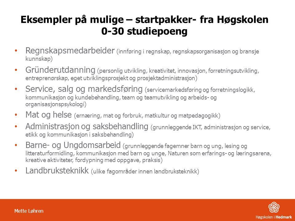 Mette Løhren Eksempler på mulige – startpakker- fra Høgskolen 0-30 studiepoeng • Regnskapsmedarbeider (innføring i regnskap, regnskapsorganisasjon og