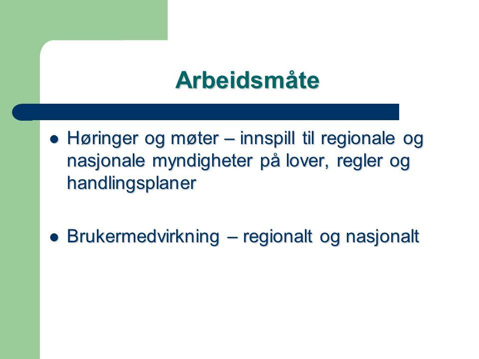 Arbeidsmåte  Høringer og møter – innspill til regionale og nasjonale myndigheter på lover, regler og handlingsplaner  Brukermedvirkning – regionalt og nasjonalt