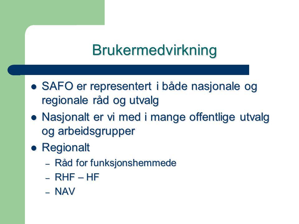 Brukermedvirkning  SAFO er representert i både nasjonale og regionale råd og utvalg  Nasjonalt er vi med i mange offentlige utvalg og arbeidsgrupper  Regionalt – Råd for funksjonshemmede – RHF – HF – NAV