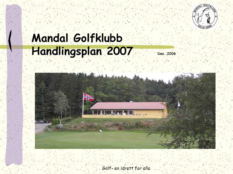Golf- en idrett for alle Mandal Golfklubb Handlingsplan 2007 Des. 2006