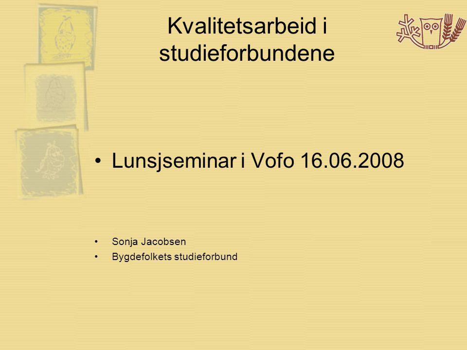 Kvalitetsarbeid i studieforbundene •Lunsjseminar i Vofo 16.06.2008 •Sonja Jacobsen •Bygdefolkets studieforbund