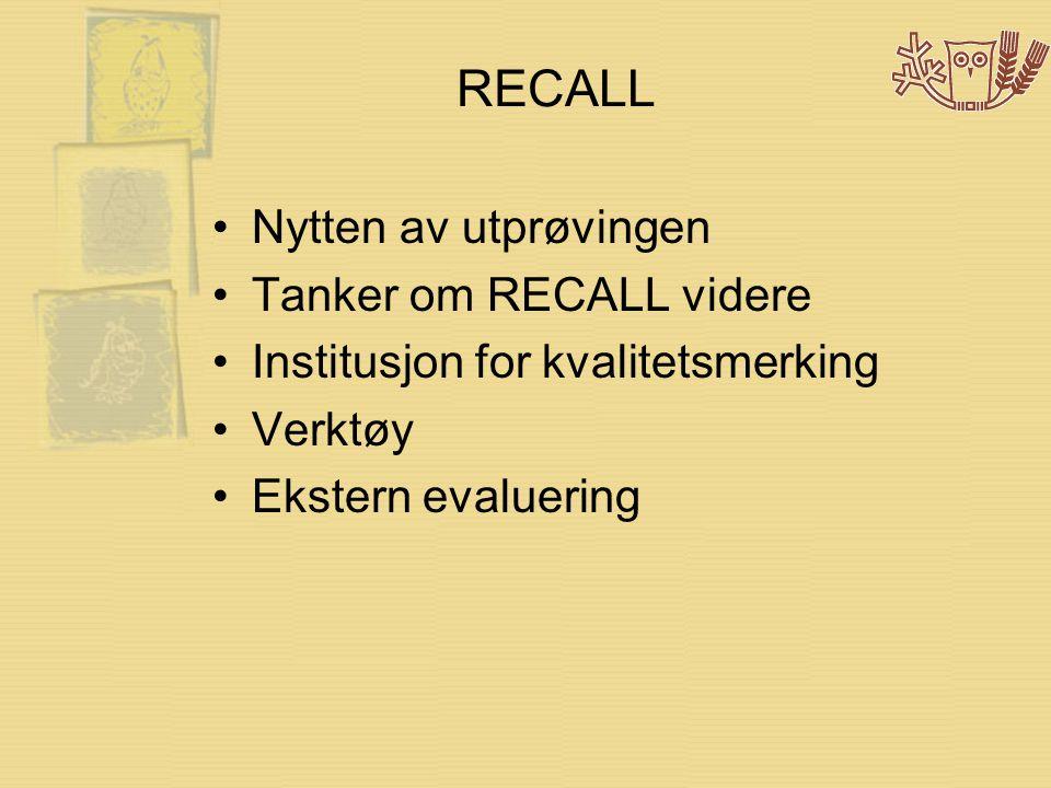 RECALL •Nytten av utprøvingen •Tanker om RECALL videre •Institusjon for kvalitetsmerking •Verktøy •Ekstern evaluering