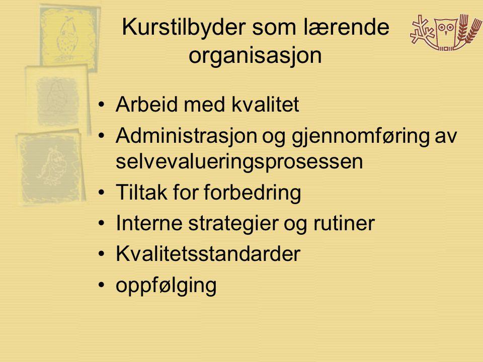 Kurstilbyder som lærende organisasjon •Arbeid med kvalitet •Administrasjon og gjennomføring av selvevalueringsprosessen •Tiltak for forbedring •Interne strategier og rutiner •Kvalitetsstandarder •oppfølging