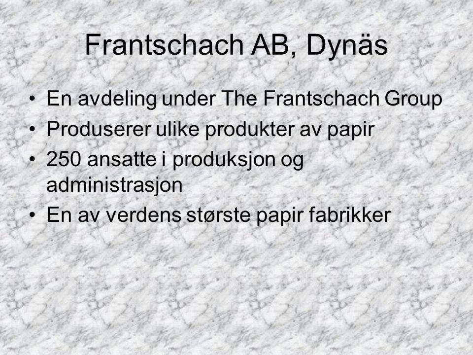 Frantschach AB, Dynäs •En avdeling under The Frantschach Group •Produserer ulike produkter av papir •250 ansatte i produksjon og administrasjon •En av verdens største papir fabrikker