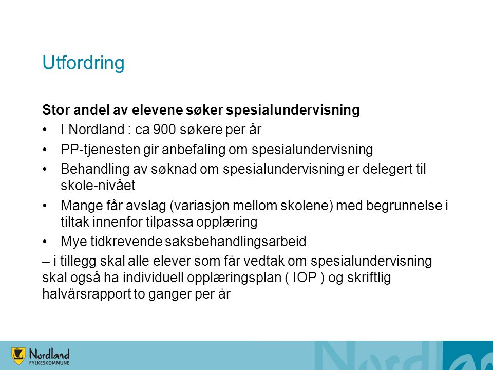Utfordring Stor andel av elevene søker spesialundervisning •I Nordland : ca 900 søkere per år •PP-tjenesten gir anbefaling om spesialundervisning •Beh
