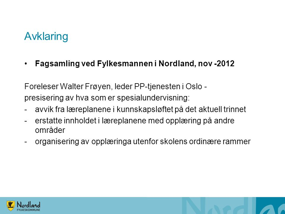 Avklaring •Fagsamling ved Fylkesmannen i Nordland, nov -2012 Foreleser Walter Frøyen, leder PP-tjenesten i Oslo - presisering av hva som er spesialund