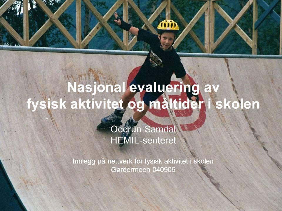 Nasjonal evaluering av fysisk aktivitet og måltider i skolen Oddrun Samdal HEMIL-senteret Innlegg på nettverk for fysisk aktivitet i skolen Gardermoen