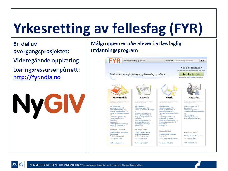 Yrkesretting av fellesfag (FYR) En del av overgangsprosjektet: Videregående opplæring Læringsressurser på nett: http://fyr.ndla.no http://fyr.ndla.no