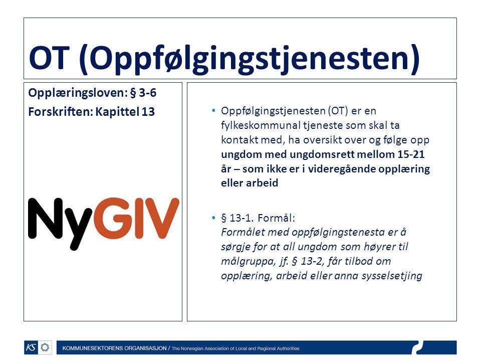 OT (Oppfølgingstjenesten) Opplæringsloven: § 3-6 Forskriften: Kapittel 13 • Oppfølgingstjenesten (OT) er en fylkeskommunal tjeneste som skal ta kontak
