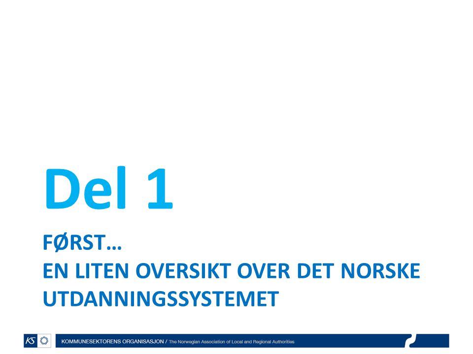 FØRST… EN LITEN OVERSIKT OVER DET NORSKE UTDANNINGSSYSTEMET Del 1