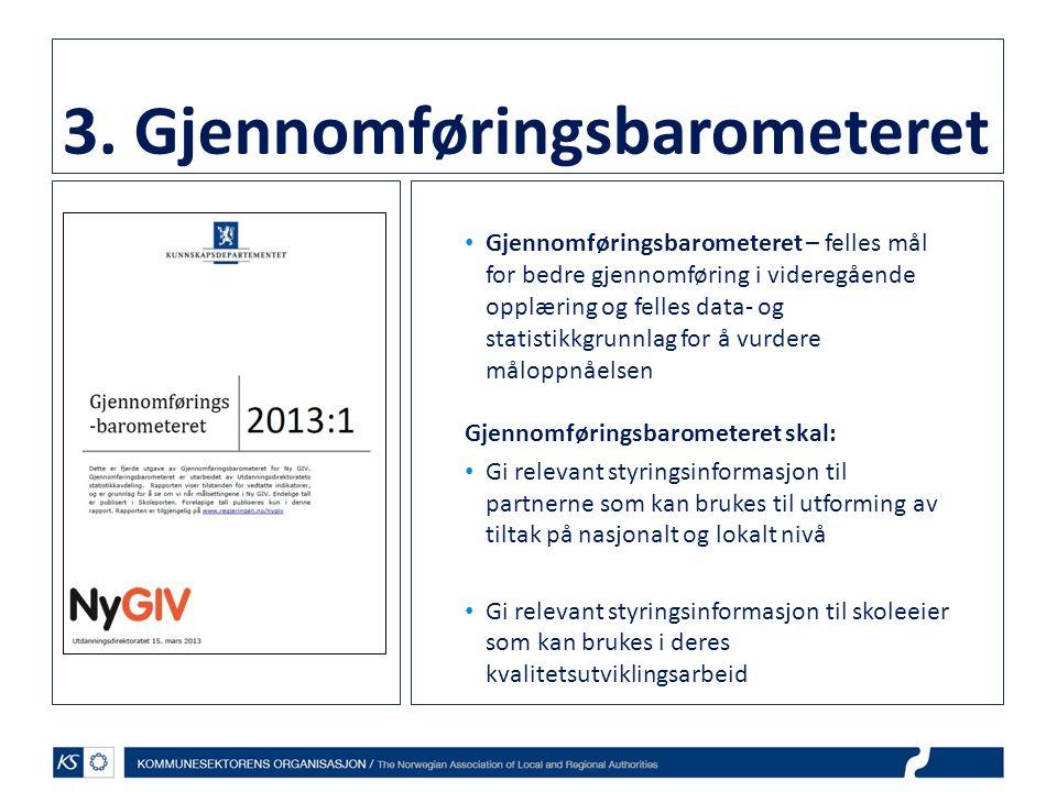 3. Gjennomføringsbarometeret • Gjennomføringsbarometeret – felles mål for bedre gjennomføring i videregående opplæring og felles data- og statistikkgr