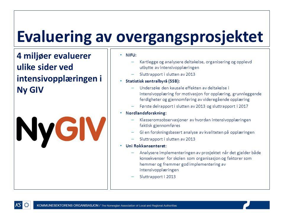 Evaluering av overgangsprosjektet 4 miljøer evaluerer ulike sider ved intensivopplæringen i Ny GIV • NIFU: – Kartlegge og analysere deltakelse, organi