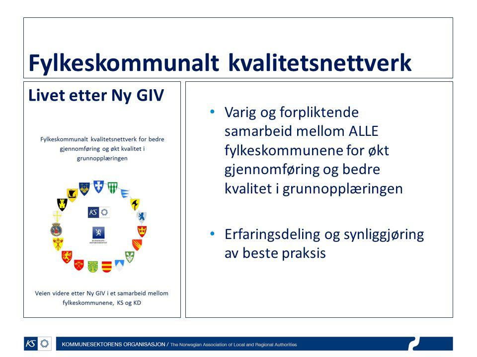 Fylkeskommunalt kvalitetsnettverk Livet etter Ny GIV • Varig og forpliktende samarbeid mellom ALLE fylkeskommunene for økt gjennomføring og bedre kval