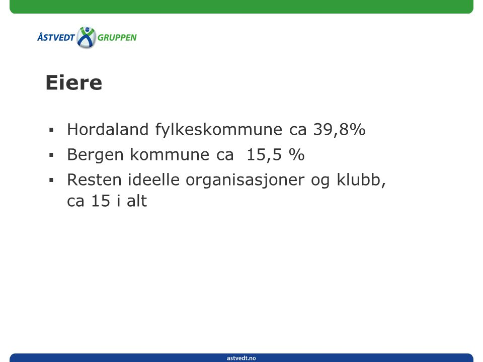 Eiere  Hordaland fylkeskommune ca 39,8%  Bergen kommune ca 15,5 %  Resten ideelle organisasjoner og klubb, ca 15 i alt