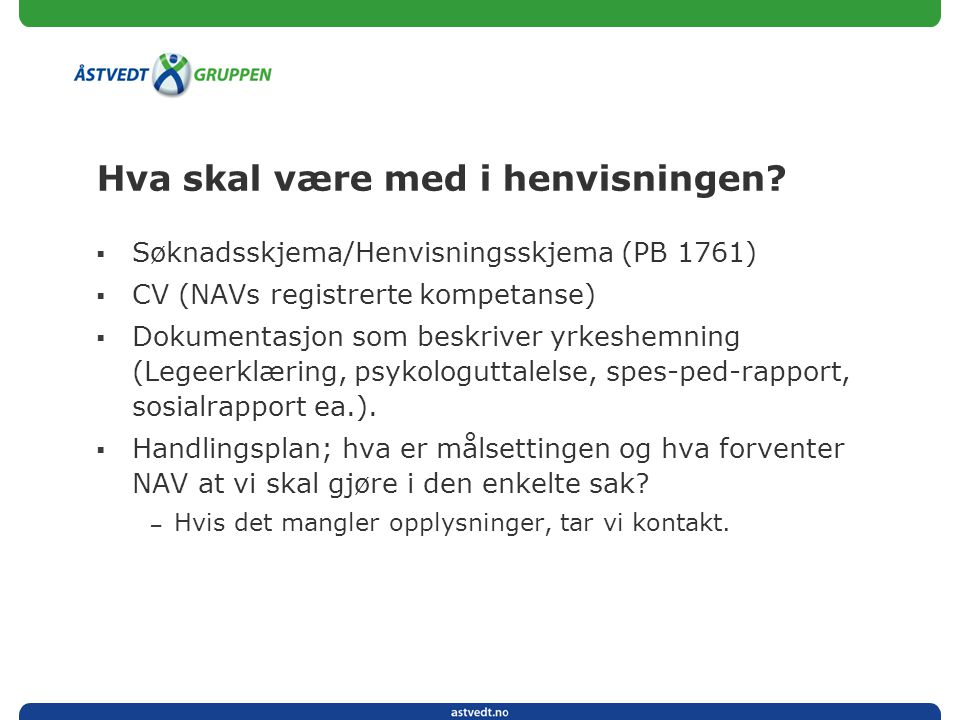 Hva skal være med i henvisningen?  Søknadsskjema/Henvisningsskjema (PB 1761)  CV (NAVs registrerte kompetanse)  Dokumentasjon som beskriver yrkeshe