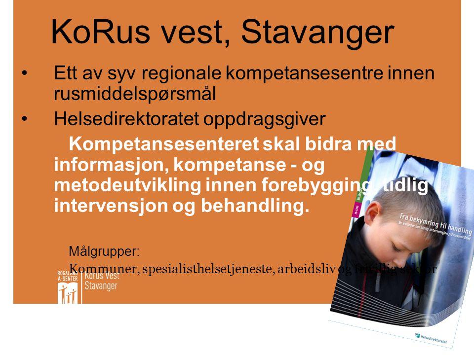 KoRus vest, Stavanger •Ett av syv regionale kompetansesentre innen rusmiddelspørsmål •Helsedirektoratet oppdragsgiver Kompetansesenteret skal bidra me