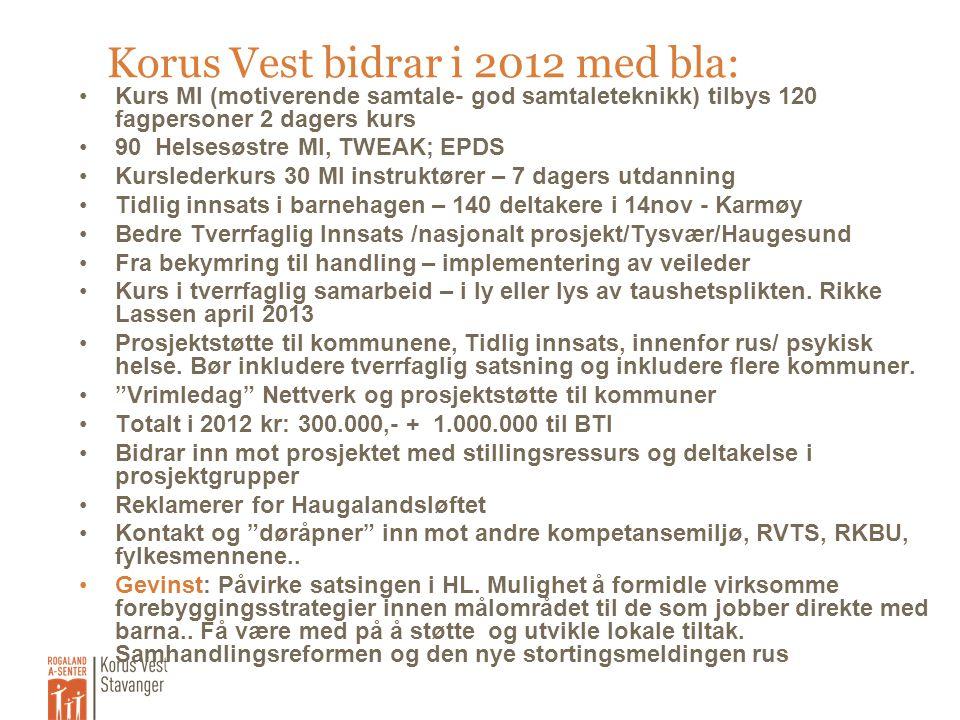 Korus Vest bidrar i 2012 med bla: •Kurs MI (motiverende samtale- god samtaleteknikk) tilbys 120 fagpersoner 2 dagers kurs •90 Helsesøstre MI, TWEAK; E