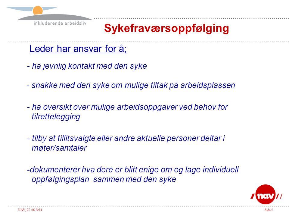 NAV, 27.06.2014Side 5 Sykefraværsoppfølging Leder har ansvar for å; - ha jevnlig kontakt med den syke - snakke med den syke om mulige tiltak på arbeid