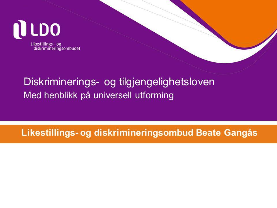 Diskriminerings- og tilgjengelighetsloven Med henblikk på universell utforming Likestillings- og diskrimineringsombud Beate Gangås