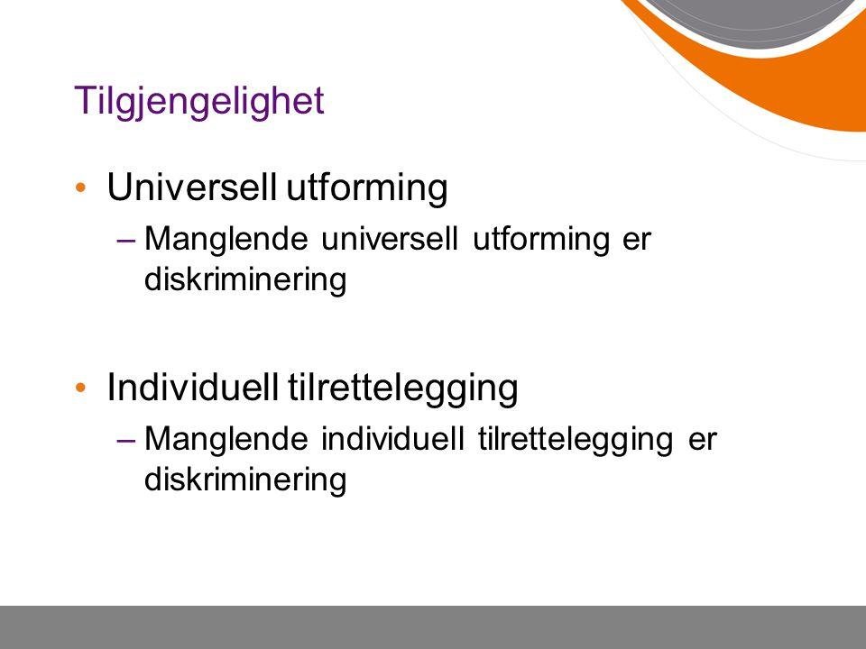 Tilgjengelighet • Universell utforming –Manglende universell utforming er diskriminering • Individuell tilrettelegging –Manglende individuell tilrette