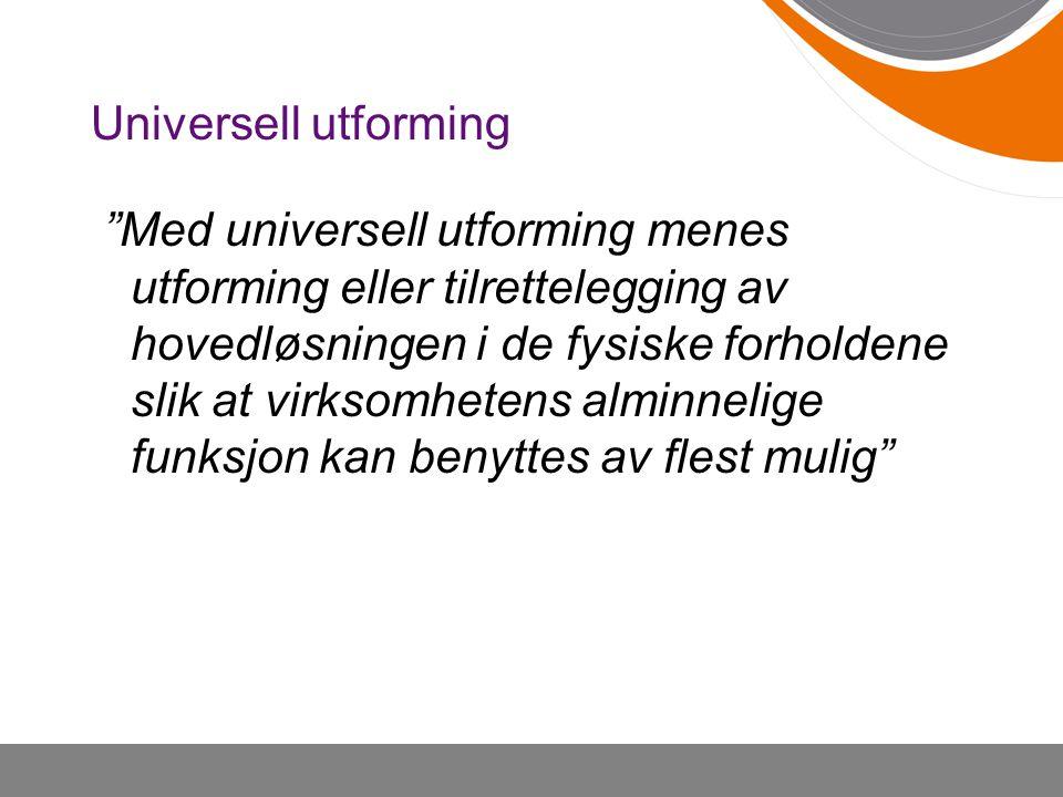 """Universell utforming """"Med universell utforming menes utforming eller tilrettelegging av hovedløsningen i de fysiske forholdene slik at virksomhetens a"""