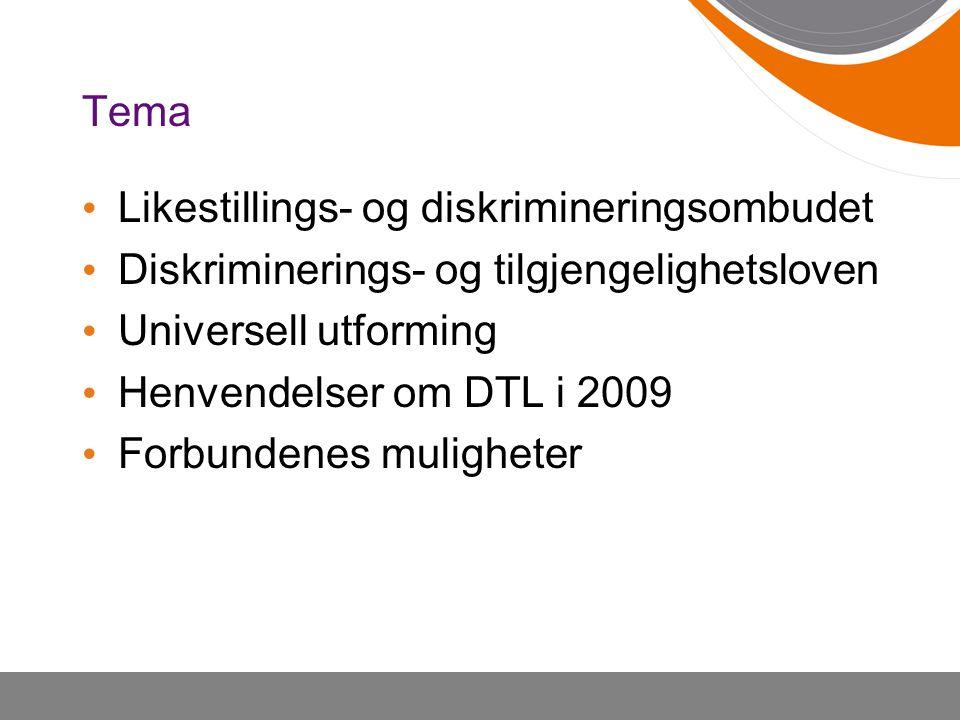 Tema • Likestillings- og diskrimineringsombudet • Diskriminerings- og tilgjengelighetsloven • Universell utforming • Henvendelser om DTL i 2009 • Forb