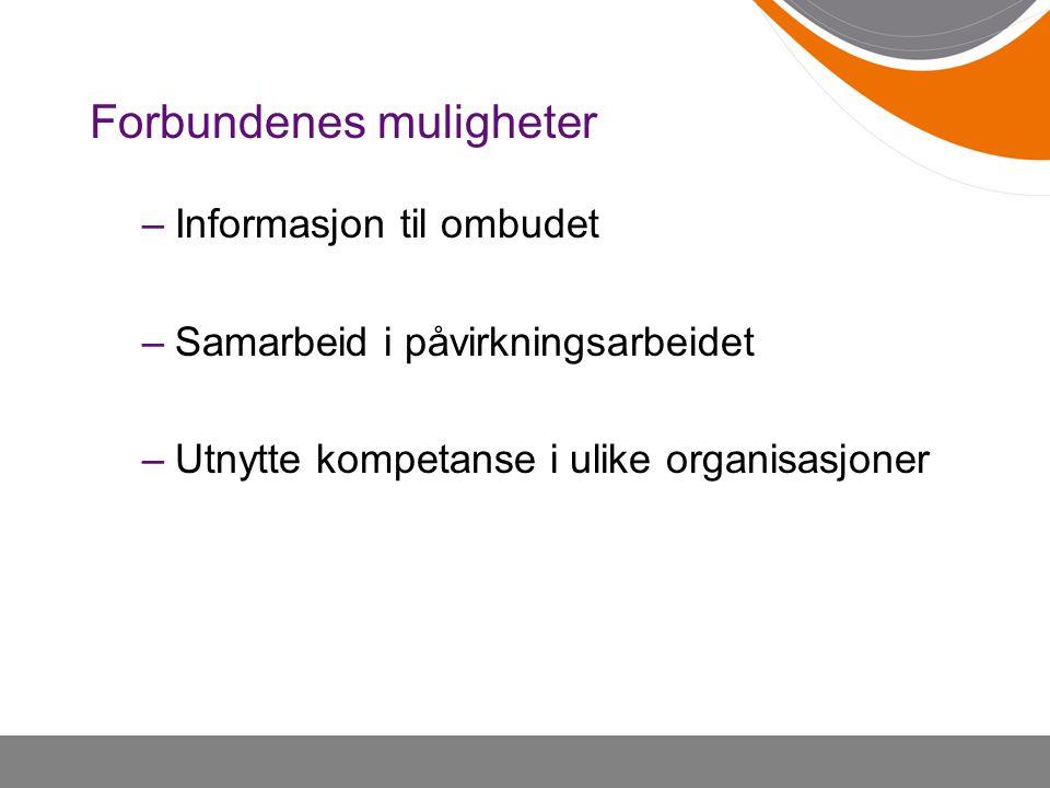 Forbundenes muligheter –Informasjon til ombudet –Samarbeid i påvirkningsarbeidet –Utnytte kompetanse i ulike organisasjoner
